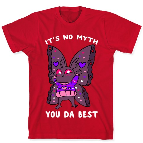 It's No Myth You Da Best T-Shirt