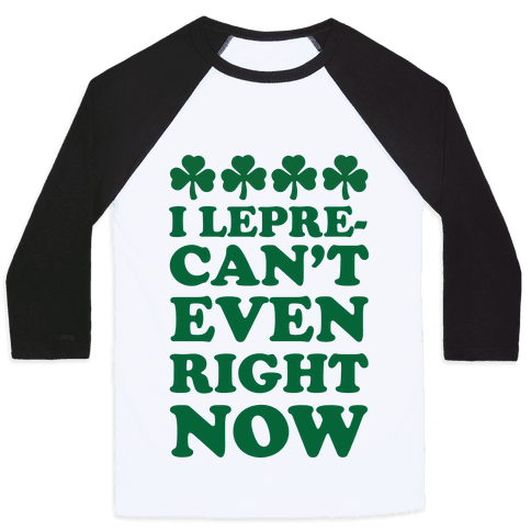 I Lepre-can't Even Right Now Baseball Tee