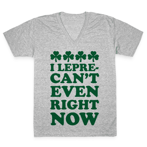 I Lepre-can't Even Right Now V-Neck Tee Shirt
