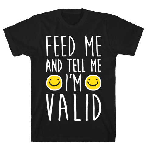 Feed Me And Tell Me I'm Valid Mens/Unisex T-Shirt