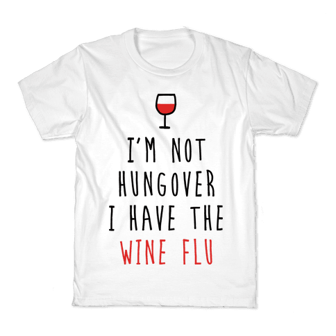 I'm Not Hungover I Have The Wine Flu Kids T-Shirt