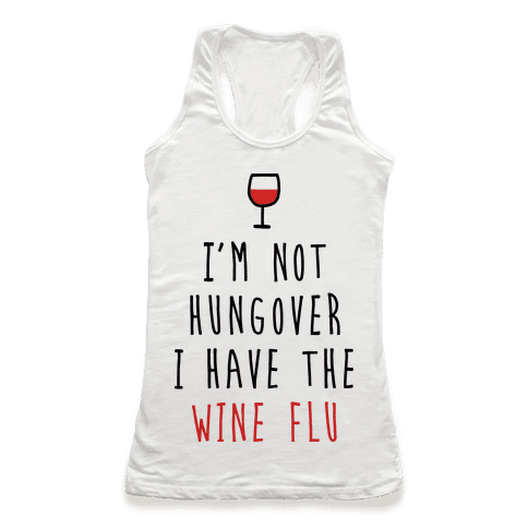 I'm Not Hungover I Have The Wine Flu Racerback Tank Top