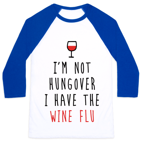 I'm Not Hungover I Have The Wine Flu Baseball Tee