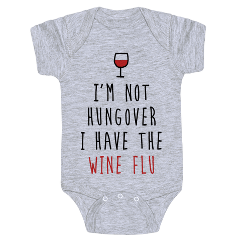 I'm Not Hungover I Have The Wine Flu Baby Onesy