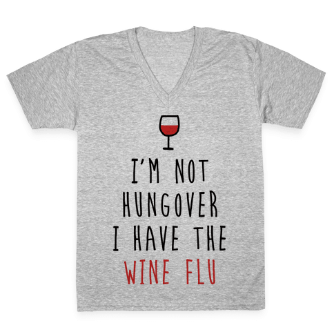 I'm Not Hungover I Have The Wine Flu V-Neck Tee Shirt