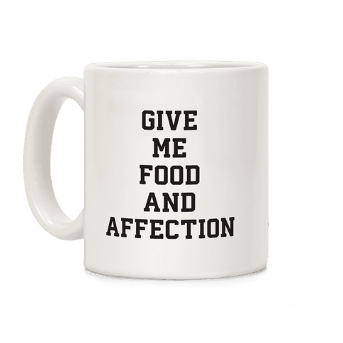 Give Me Food And Affection Coffee Mug