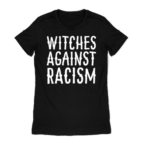 Witches Against Racism White Print Womens T-Shirt