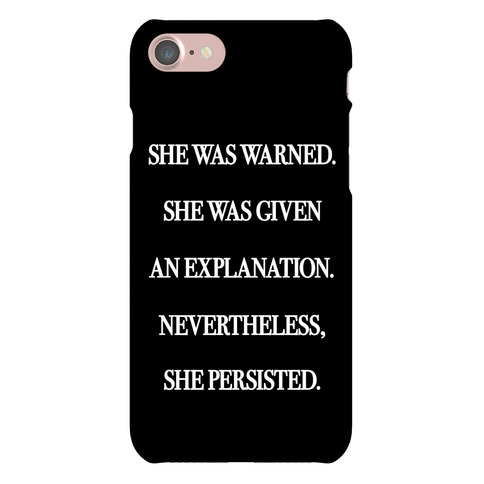 She Was Warned She Was Given An Explanation Nevertheless She Persisted Phone Case