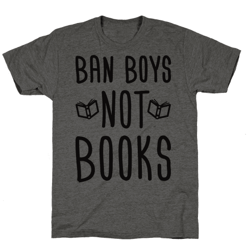 Ban Boys Not Books Mens T-Shirt