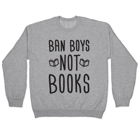 Ban Boys Not Books Pullover