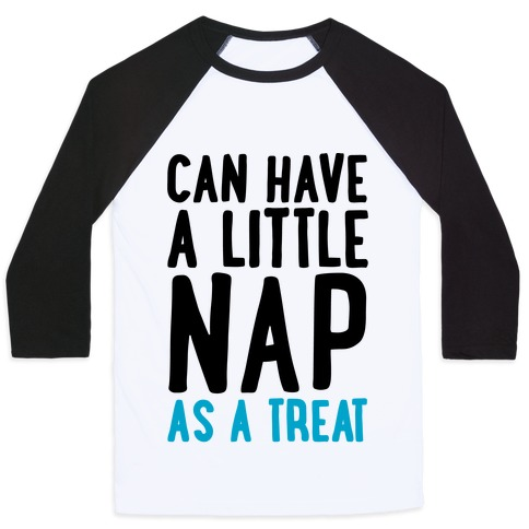 Can Have A little Nap As A Treat Baseball Tee