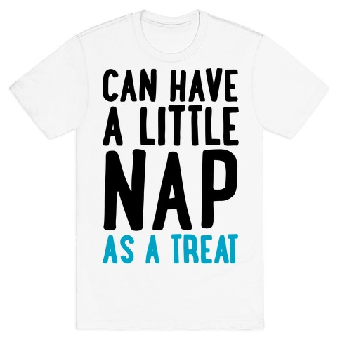 Can Have A little Nap As A Treat T-Shirt