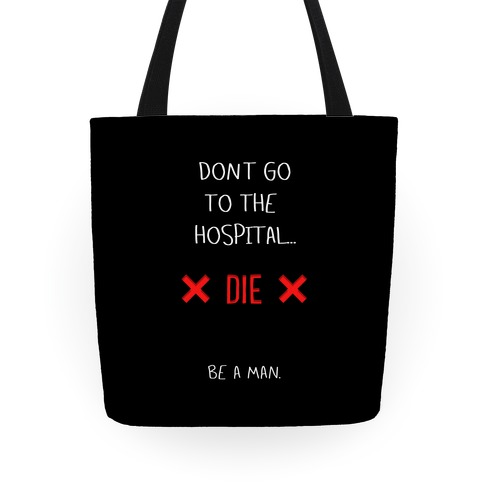 Don't Go to the Hospital... Die. Be a Man. Tote