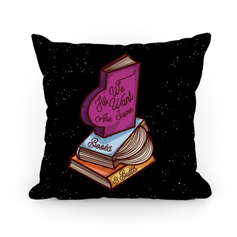 All We Want are Some Books & Butts Pillow