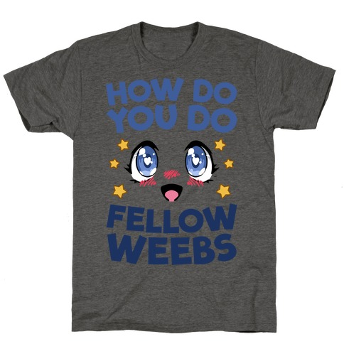 How Do You Do Fellow Weebs T-Shirt