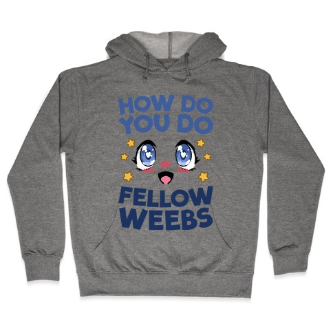 How Do You Do Fellow Weebs Hooded Sweatshirt