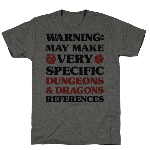 Warning: May Make Very Specific Dungeons & Dragons References Mens T-Shirt