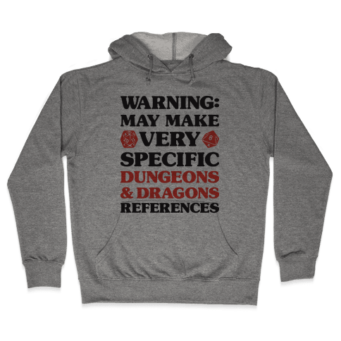 Warning: May Make Very Specific Dungeons & Dragons References Hooded Sweatshirt
