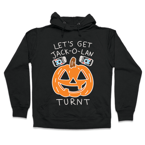 Let's Get Jack-O-Lanturnt Hooded Sweatshirt