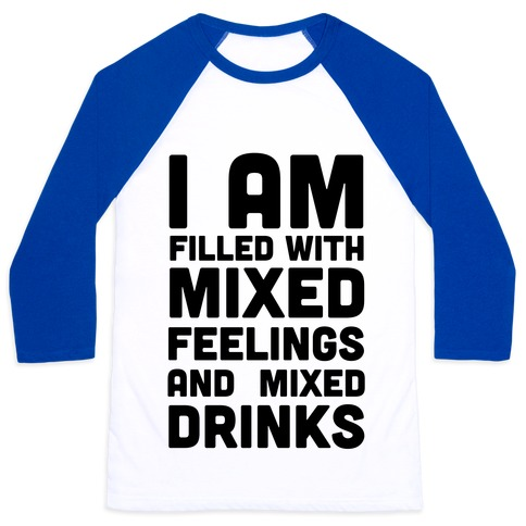 I Am Filled With Mixed Feelings and Mixed Drinks Baseball Tee
