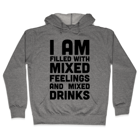 I Am Filled With Mixed Feelings and Mixed Drinks Hooded Sweatshirt