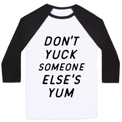 Don't Yuck Someone Else's Yum Baseball Tee