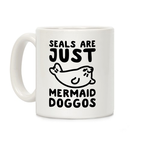 Seals Are Just Mermaid Doggos Coffee Mug