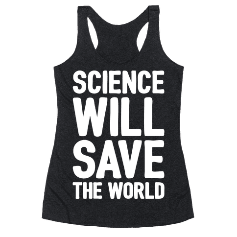 Science Will Save The World White Print Racerback Tank Top