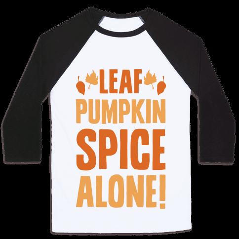 Leaf Pumpkin Spice Alone Parody Baseball Tee