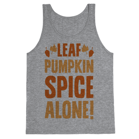 Leaf Pumpkin Spice Alone Parody Tank Top