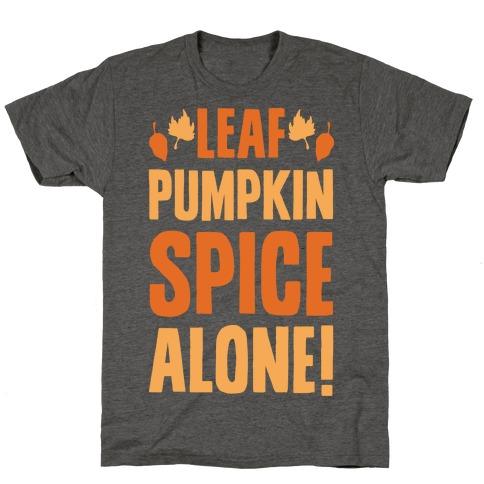 Leaf Pumpkin Spice Alone Parody T-Shirt