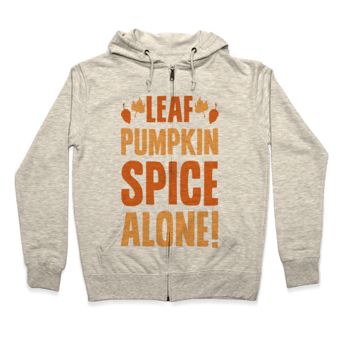 Leaf Pumpkin Spice Alone Parody Zip Hoodie
