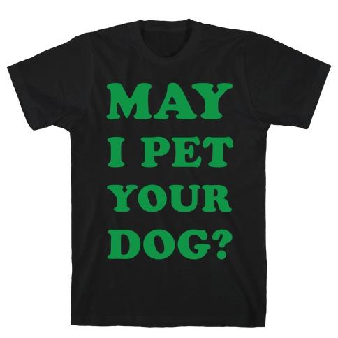 May I Pet Your Dog T-Shirt
