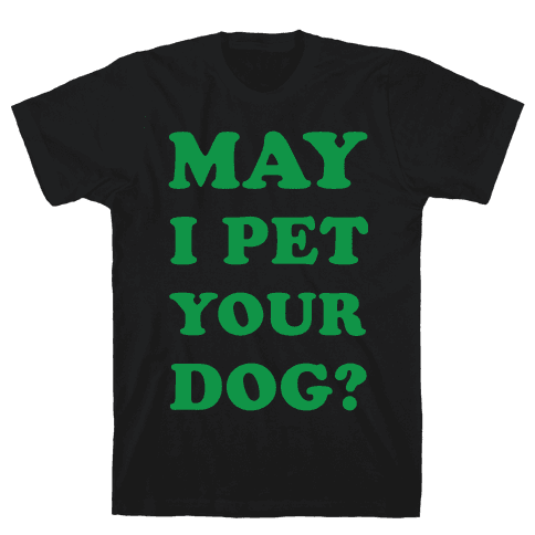 May I Pet Your Dog Mens T-Shirt