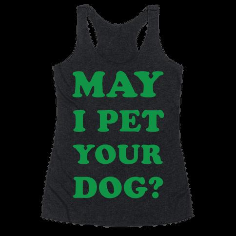 May I Pet Your Dog Racerback Tank Top