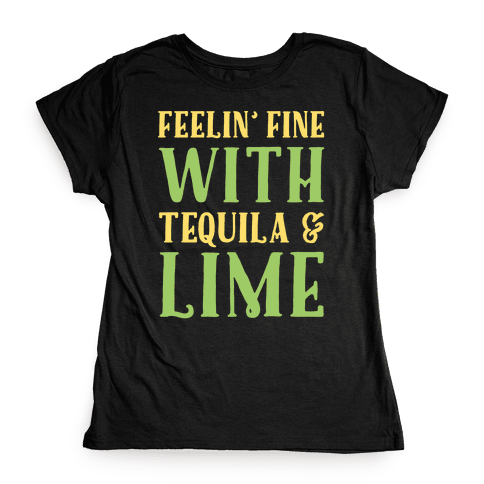 Feelin' Fine With Tequila & Lime White Print Womens T-Shirt