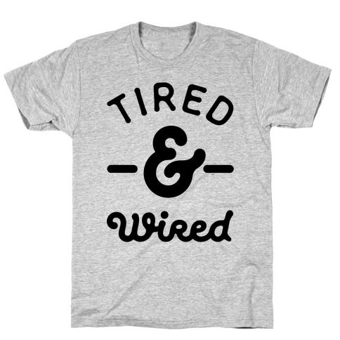 Tired & Wired T-Shirt