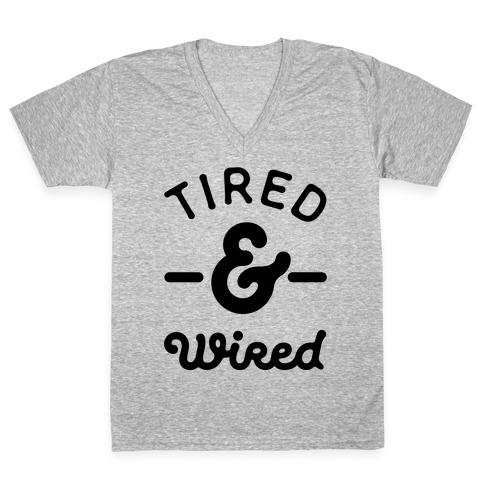 Tired & Wired V-Neck Tee Shirt