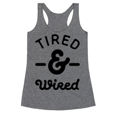 Tired & Wired Racerback Tank Top