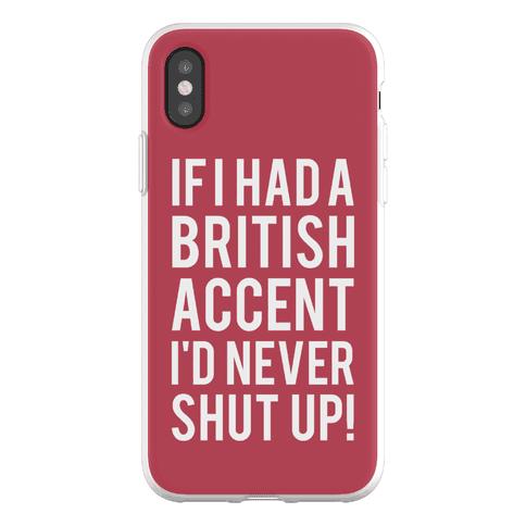 If I Had A British Accent I'd Never Shut Up Phone Flexi-Case