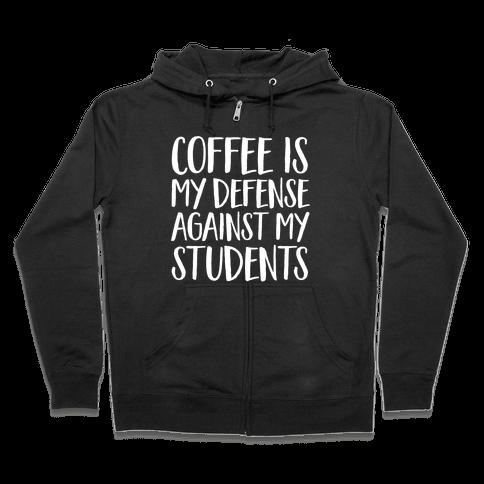 Coffee Is My Defense Against My Students Zip Hoodie