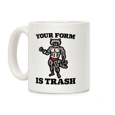 Your Form Is Trash Raccoon Parody Coffee Mug