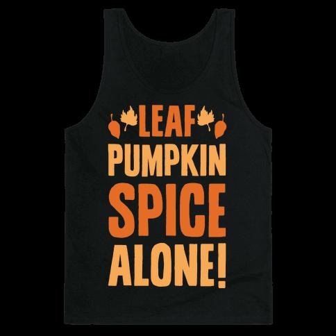 Leaf Pumpkin Spice Alone Parody White Print Tank Top