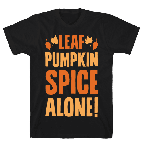 Leaf Pumpkin Spice Alone Parody White Print Mens T-Shirt