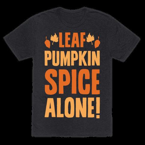 Leaf Pumpkin Spice Alone Parody White Print