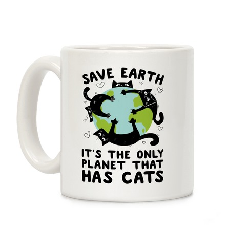 Save Earth, It's the only planet that has cats! Coffee Mug