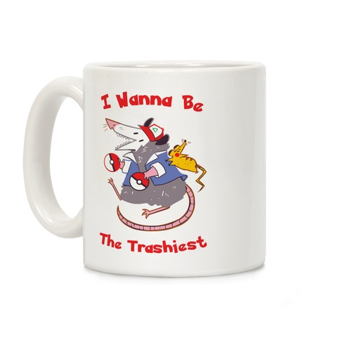 I Wanna Be The Trashiest Coffee Mug