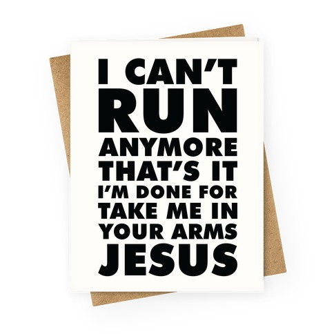 I Can't Run Anymore Take Me In Your Arms Jesus Greeting Card