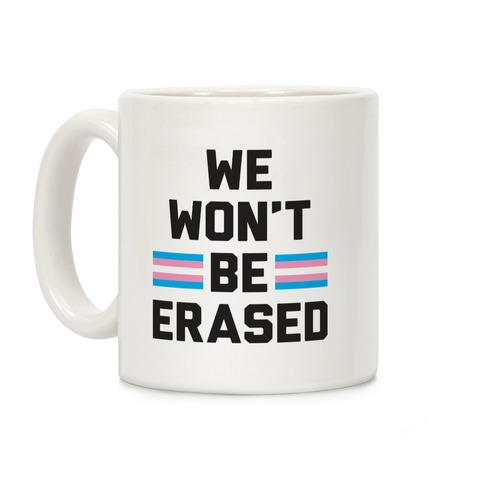We Won't Be Erased Transgender Coffee Mug