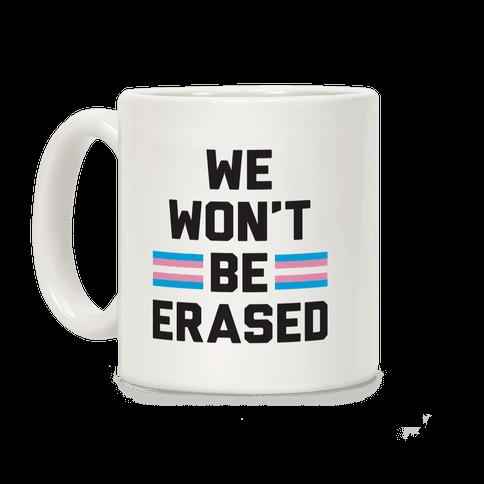 We Won't Be Erased Transgender Coffee Mug